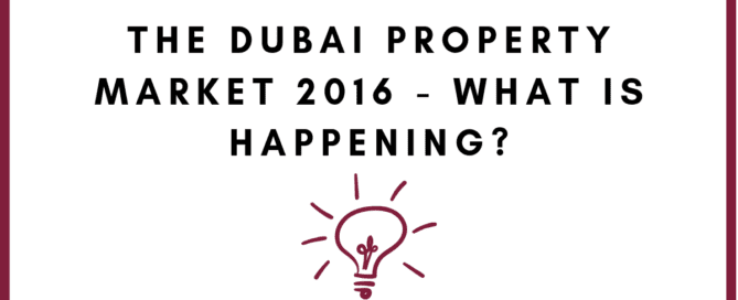 The Dubai Property Market 2016 - What is Happening