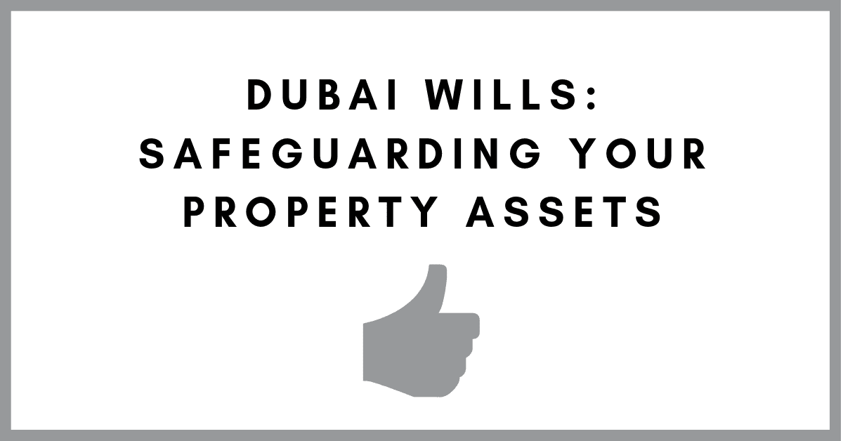 Dubai Wills:  Safeguarding Your Property Assets