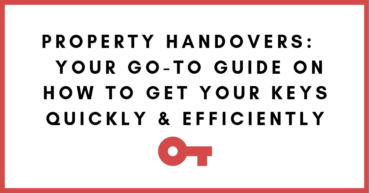 Property Handovers: Your Go-To Guide On How To Get Your Keys Quickly and Efficiently…