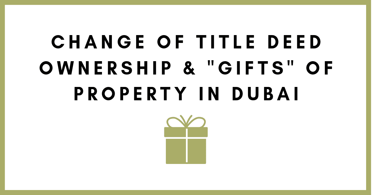 "Change of Title Deed Ownership and ""Gifts"" of Property in Dubai"