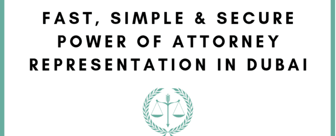 Fast Simple & Secure Power of Attorney Representation in Dubai
