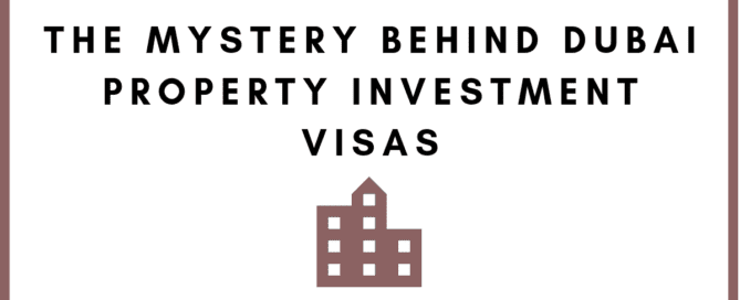 The mystery behind Dubai Property Investment Visas
