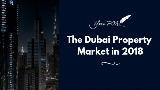 Your POA Reviews: The Dubai Property Market in 2018