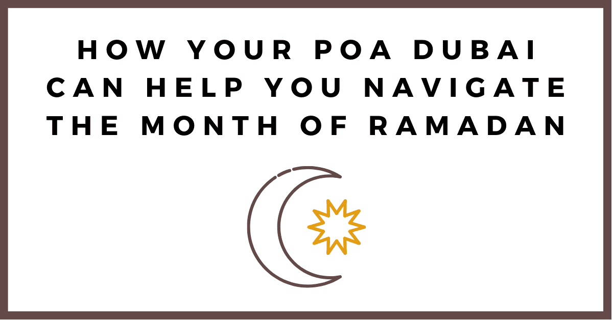 Navigating The Month of Ramadan with Your POA Dubai