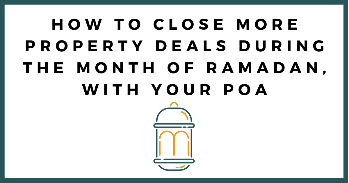 Closing More Property Deals During Ramadan With Your POA Dubai