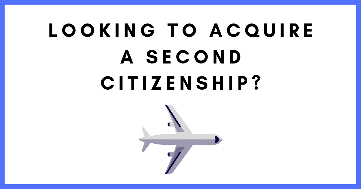 Looking to Acquire a Second Citizenship?