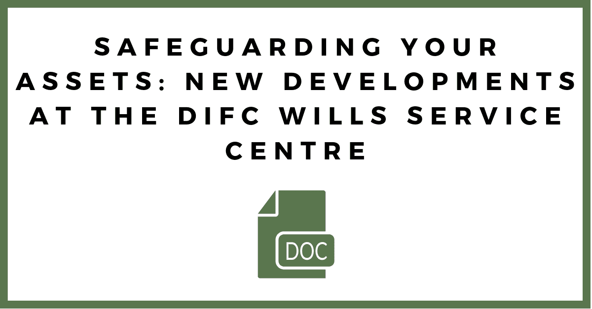 Safeguarding your Assets: New Developments at the DIFC Wills Centre